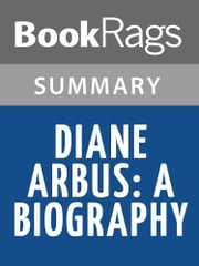 Diane Arbus: A Biography by Patricia Bosworth Summary & Study Guide ebook by BookRags