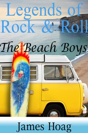 Legends of Rock & Roll: The Beach Boys ebook by James Hoag