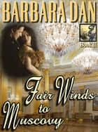 Fair Winds to Muscovy ebook by Barbara Dan