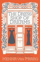 The Dress Shop of Dreams - Magic, love and the bonds of family ebook by Menna van Praag