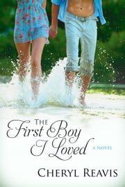 The First Boy I Loved ebook by Cheryl Reavis
