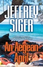 An Aegean April ebook by Jeffrey Siger