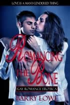 Romancing The Bone - Gay Romance Erotica ebook by Barry Lowe