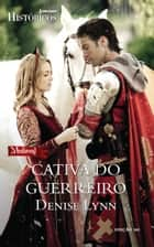 Cativa do Guerreiro ebook by Denise Lynn