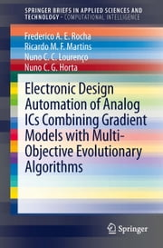 Electronic Design Automation of Analog ICs combining Gradient Models with Multi-Objective Evolutionary Algorithms ebook by Frederico A.E. Rocha,Ricardo M.F. Martins,Nuno C.C. Lourenço,Nuno C.G. Horta