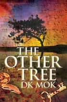 The Other Tree ebook by DK Mok