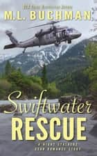 Swiftwater Rescue: a military CSAR romantic suspense story - The Night Stalkers CSAR, #10 ebook by M. L. Buchman