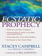Ecstatic Prophecy ebook by Stacey Campbell, Wesley Campbell, Bill Johnson