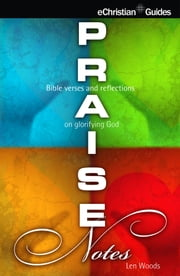 Praise Notes - Bible verses and reflections on Glorifying God ebook by Neil Wilson
