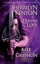 The Rise of the Gryphon - Number 4 in series ebook by Sherrilyn Kenyon, Dianna Love