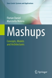 Mashups - Concepts, Models and Architectures ebook by Florian Daniel,Maristella Matera
