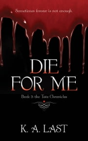 Die For Me (The Tate Chronicles #3) ebook by K. A. Last