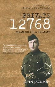 Private 12768 - Memoir of a Tommy ebook by John Jackson