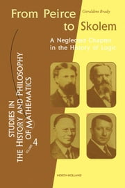 From Peirce to Skolem: A Neglected Chapter in the History of Logic ebook by Brady, Geraldine
