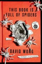 This Book Is Full Of Spiders: Seriously Dude Don't Touch It ebook by David Wong