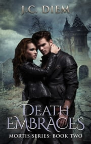 Death Embraces - Mortis Vampire Series, #2 ebook by J.C. Diem