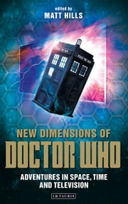 New Dimensions of Doctor Who - Adventures in Space, Time and Television ebook by Matt Hills