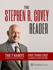 The Stephen R. Covey - 3 Books in 1 - The 7 Habits of Highly Effective People, First Things First, and the Best of the Most Renowned Leadership Teacher of our Time ebook by Stephen R. Covey