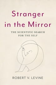 Stranger in the Mirror - The Scientific Search for the Self ebook by Robert V. Levine