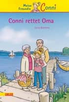 Conni-Erzählbände 7: Conni rettet Oma ebook by Julia Boehme, Herdis Albrecht