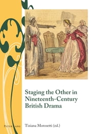 Staging the Other in Nineteenth-Century British Drama ebook by Tiziana Morosetti