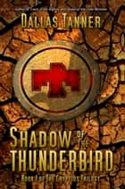 Shadow of the Thunderbird: Book 1 of The Cryptids Trilogy ebook by Dallas Tanner