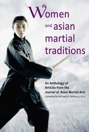Women and Asian Martial Traditions ebook by Ellis Amdur,David Finch,Stanley Henning,Deborah Klens-Bigman,Bandana Mukhopadhyay,Kristen Pauka,Sara Schneider,Becky Sheetz-Runkle,Majia Soderholm,Richard Vogel,Haishing Yao
