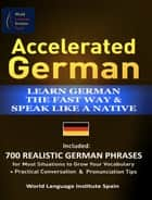 Accelerated German Learn German the Fast Way & Speak Like a Native Included: 700 Realistic German Phrases For Most Situations to Grow Your Vocabulary + Practical Conversations and Pronunciation Tips ebook by Chris Stahl
