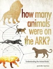 How Many Animals Were on the Ark? - Genus, Species, and Animal Kinds ebook by Craig Froman