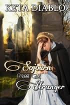 Sojourn With A Stranger ebook by Keta Diablo