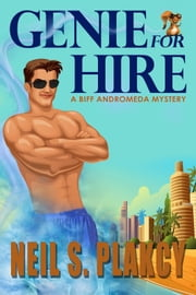 Genie for Hire - A Biff Andromeda Mystery ebook by Neil Plakcy