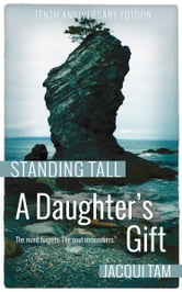 A Daughter's Gift - Standing Tall, Book One ebook by Jacqui Tam