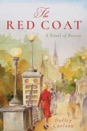The Red Coat - A Novel of Boston ebook by Dolley Carlson