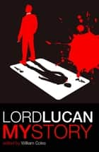 Lord Lucan - My Story ebook by William Coles