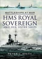 HMS Royal Sovereign and Her Sister Ships ebook by Peter C. Smith