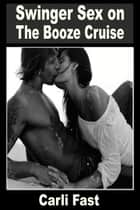 Swinger Sex on The Booze Cruise ebook by Carli Fast