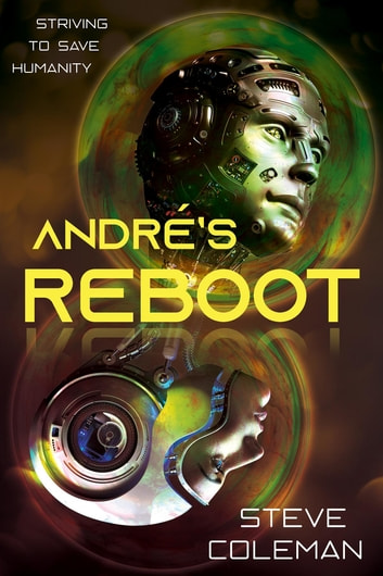 André's Reboot - Striving to Save Humanity ebook by Steve Coleman,Stephen B Coleman