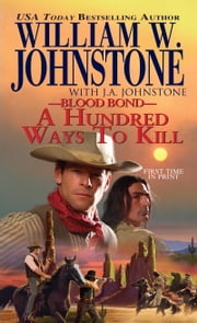 Blood Bond 16: A Hundred Ways to Kill ebook by William W. Johnstone,J.A. Johnstone