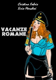 VACANZE ROMANE ebook by Cristina Fabris,Sirio Marchesi