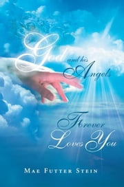 GOD AND HIS ANGELS FOREVER LOVES YOU ebook by Mae Futter Stein