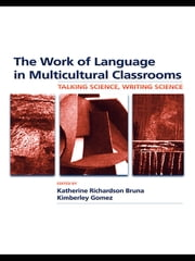 The Work of Language in Multicultural Classrooms - Talking Science, Writing Science ebook by Katherine Richardson Bruna,Kimberley Gomez