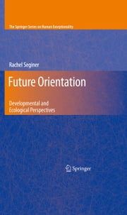 Future Orientation - Developmental and Ecological Perspectives ebook by Rachel Seginer