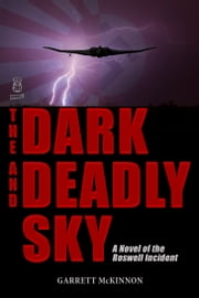 The Dark and Deadly Sky: A Novel of the Roswell Incident ebook by Garrett McKinnon