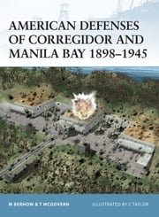 American Defenses of Corregidor and Manila Bay 1898?1945 ebook by Mark Berhow,Terrance McGovern,Chris Taylor