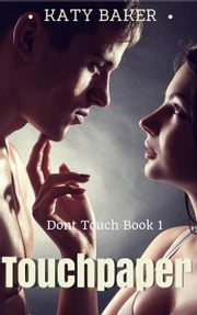 Touchpaper - Don't Touch, #1 ebook by Katy Baker