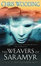 The Weavers Of Saramyr ebook by Chris Wooding