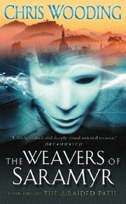 The Weavers Of Saramyr - Book One of the Braided Path ebook by Chris Wooding