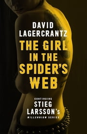 The Girl in the Spider's Web - Continuing Stieg Larsson's Millennium Series ebook by David Lagercrantz, George Goulding