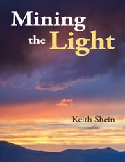 Mining the Light ebook by Keith Shein