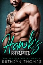 Hawk's Redemption: A Bad Boy Motorcycle Club Romance - The Caged Kings MC, #3 ebook by Kathryn Thomas